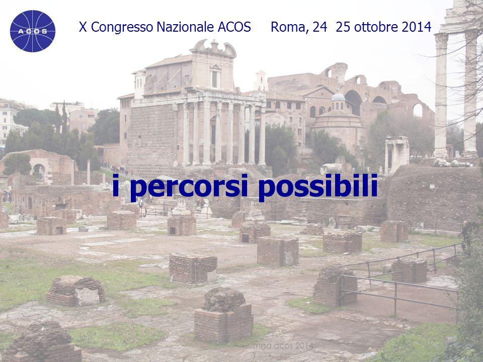 X Congresso Nazionale ACOS Roma, 24 25 ottobre 2014 i percorsi possibili mga acos 201419