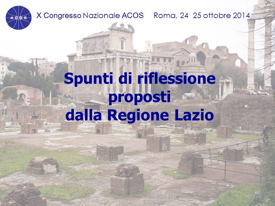 X Congresso Nazionale ACOS Roma, 24 25 ottobre 2014 Spunti di riflessione proposti dalla Regione Lazio mga acos 20142