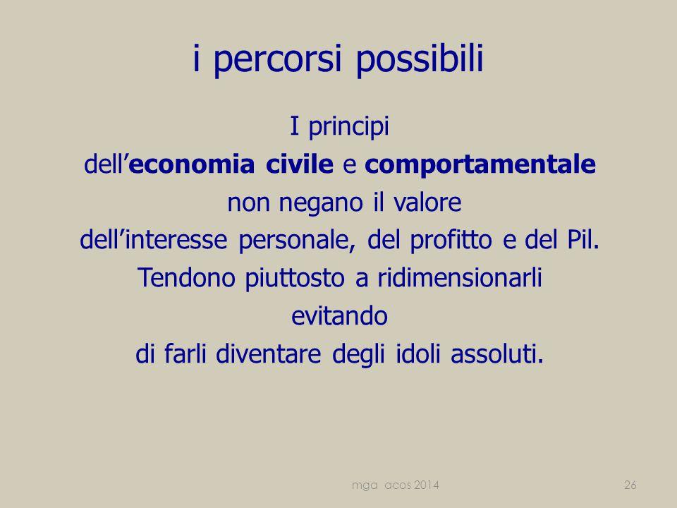 i percorsi possibili I principi dell'economia civile e comportamentale non negano il valore dell'interesse personale, del profitto e del Pil.