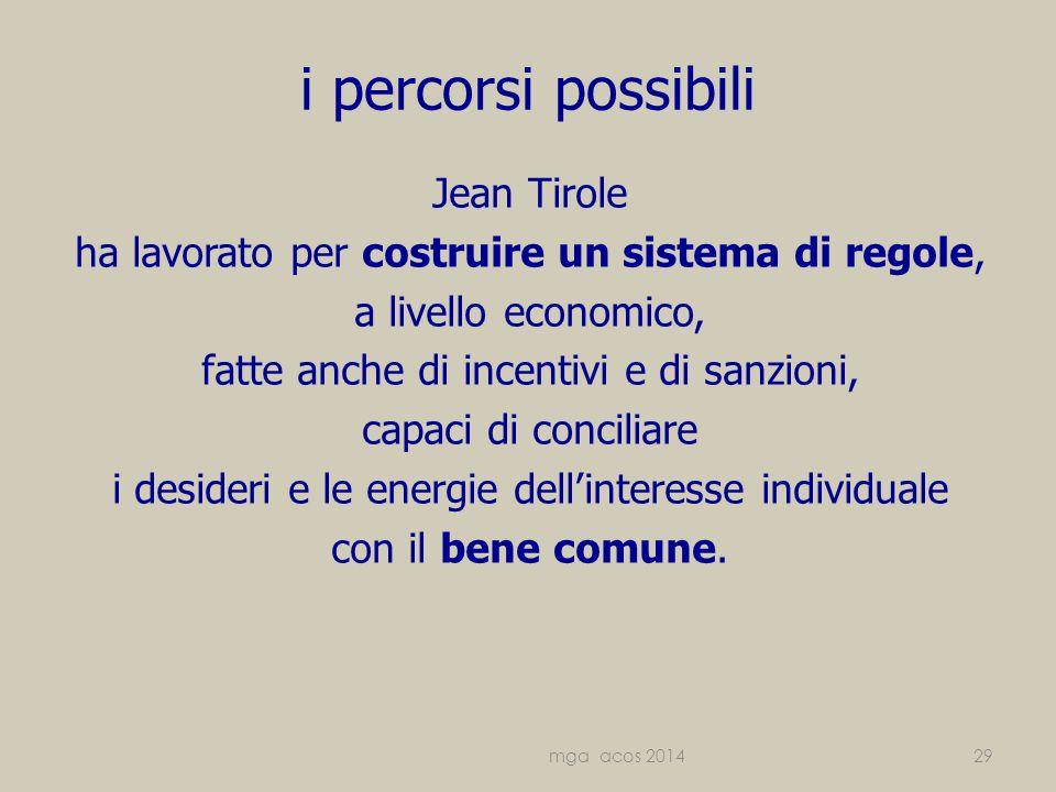 i percorsi possibili Jean Tirole ha lavorato per costruire un sistema di regole, a livello economico, fatte anche di incentivi e di sanzioni, capaci di conciliare i desideri e le energie dell'interesse individuale con il bene comune.