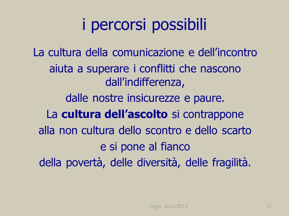 i percorsi possibili La cultura della comunicazione e dell'incontro aiuta a superare i conflitti che nascono dall'indifferenza, dalle nostre insicurezze e paure.