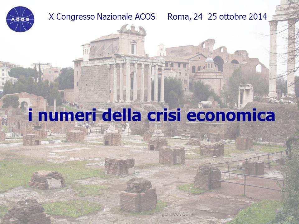 X Congresso Nazionale ACOS Roma, 24 25 ottobre 2014 i numeri della crisi economica mga acos 20144