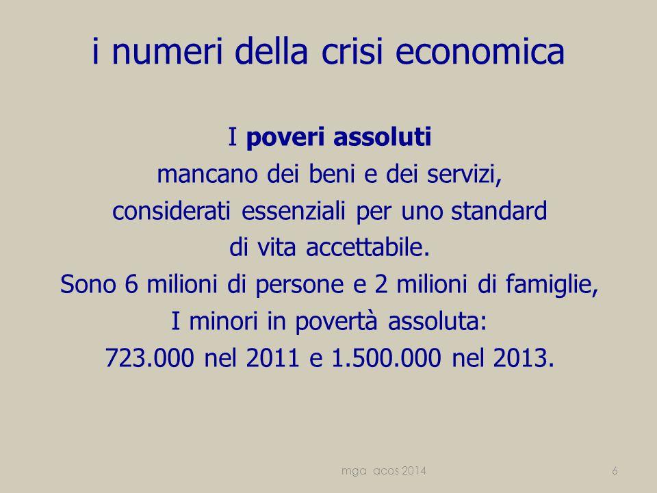 i numeri della crisi economica I poveri assoluti mancano dei beni e dei servizi, considerati essenziali per uno standard di vita accettabile.