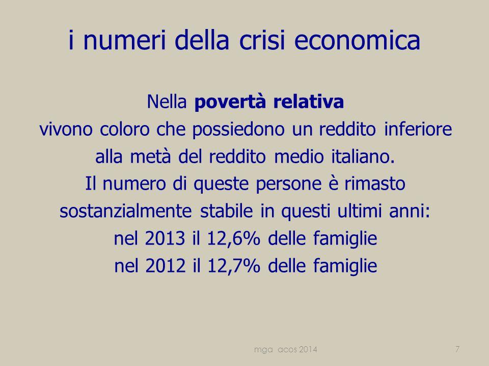 i numeri della crisi economica Nella povertà relativa vivono coloro che possiedono un reddito inferiore alla metà del reddito medio italiano.