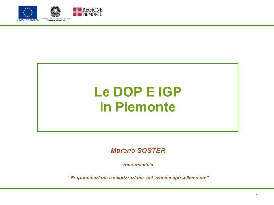 1 Le DOP E IGP in Piemonte Moreno SOSTER Responsabile Programmazione e valorizzazione del sistema agro-alimentare