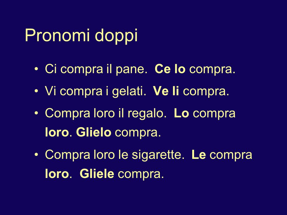 Pronomi doppi I.O.P. + lo, la, li, le, ne (D.O.P.): mime tite le, Leglie gli cice vive gliglie
