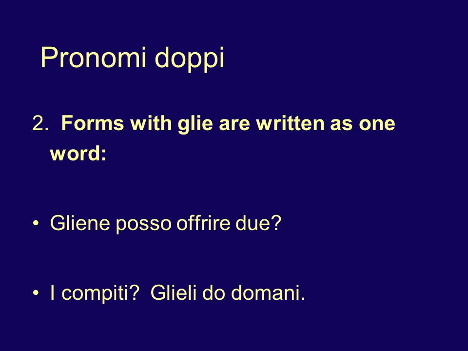 Pronomi doppi 3.Other forms are written as two separate words: L amore a prima vista.