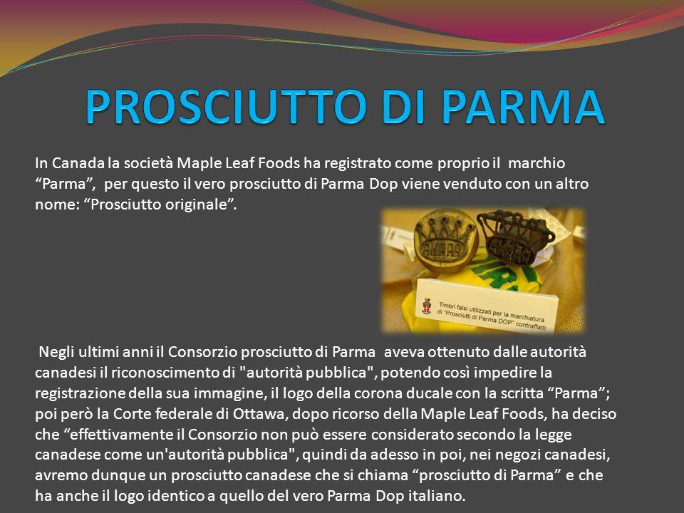 """In Canada la società Maple Leaf Foods ha registrato come proprio il marchio """"Parma"""", per questo il vero prosciutto di Parma Dop viene venduto con un a"""