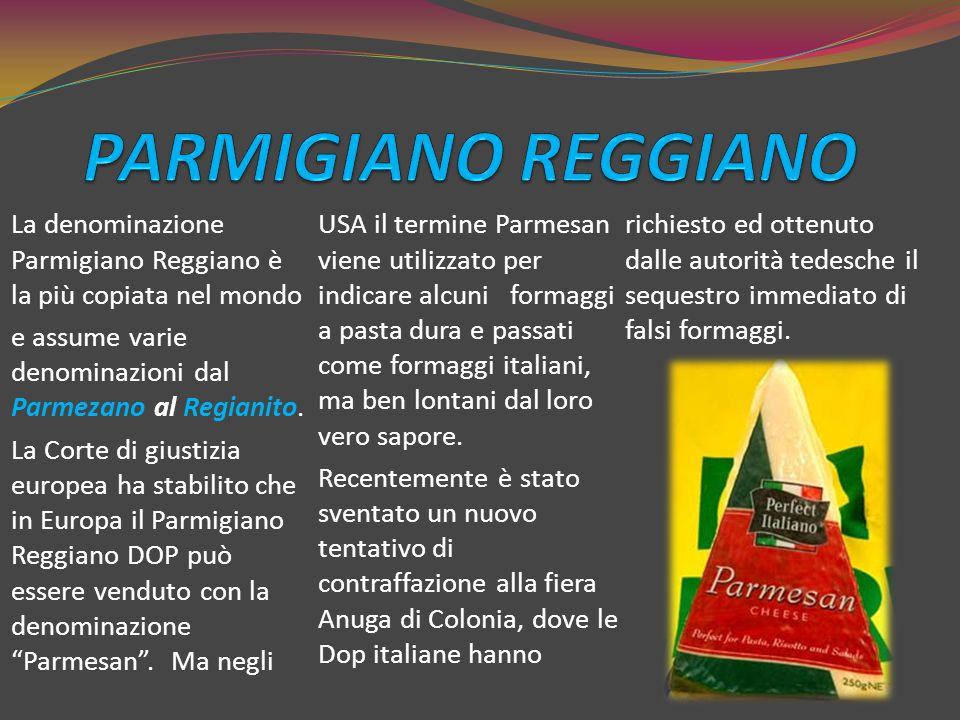 La denominazione Parmigiano Reggiano è la più copiata nel mondo e assume varie denominazioni dal Parmezano al Regianito. La Corte di giustizia europea