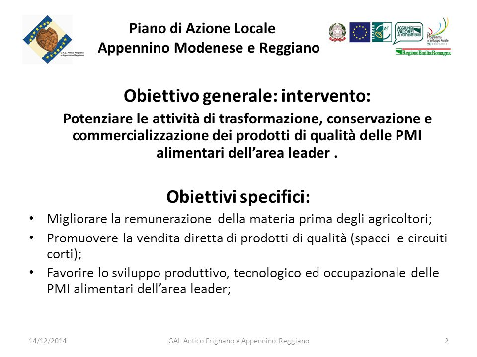 Piano di Azione Locale Appennino Modenese e Reggiano Obiettivo generale: intervento: Potenziare le attività di trasformazione, conservazione e commercializzazione dei prodotti di qualità delle PMI alimentari dell'area leader.