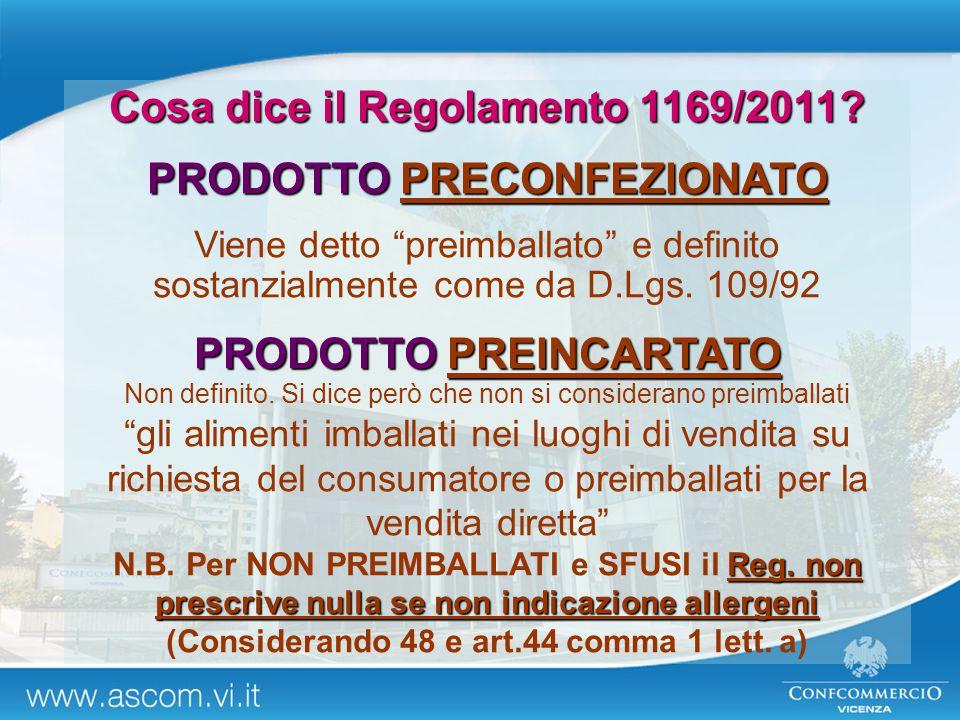 """Cosa dice il Regolamento 1169/2011? PRODOTTO PRECONFEZIONATO Viene detto """"preimballato"""" e definito sostanzialmente come da D.Lgs. 109/92 PRODOTTO PREI"""
