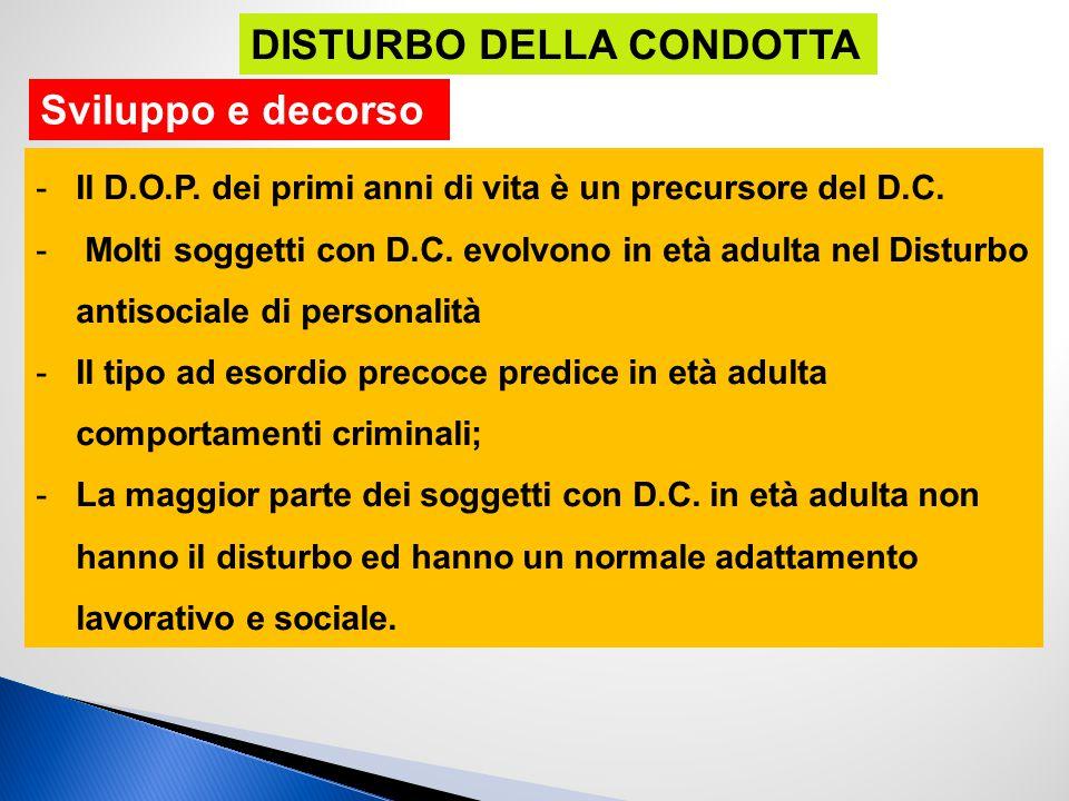 -Il D.O.P. dei primi anni di vita è un precursore del D.C. - Molti soggetti con D.C. evolvono in età adulta nel Disturbo antisociale di personalità -I