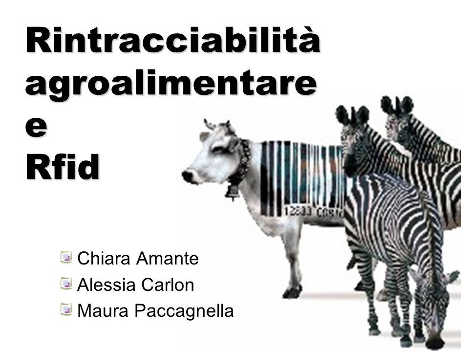 Rintracciabilità agroalimentare e Rfid Chiara Amante Alessia Carlon Maura Paccagnella