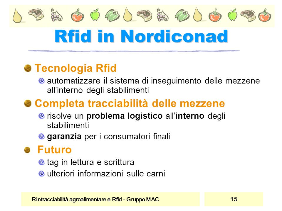 Rintracciabilità agroalimentare e Rfid - Gruppo MAC 15 Rfid in Nordiconad Tecnologia Rfid automatizzare il sistema di inseguimento delle mezzene all'i