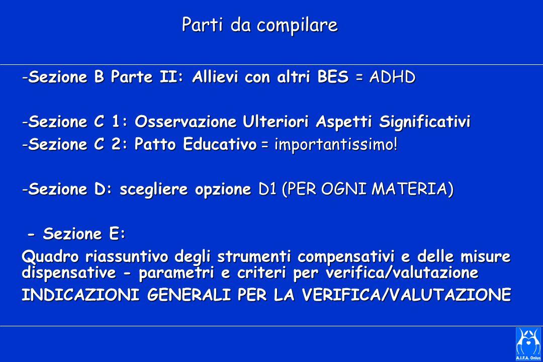 Parti da compilare -Sezione B Parte II: Allievi con altri BES = ADHD -Sezione C 1: Osservazione Ulteriori Aspetti Significativi -Sezione C 2: Patto Educativo = importantissimo.
