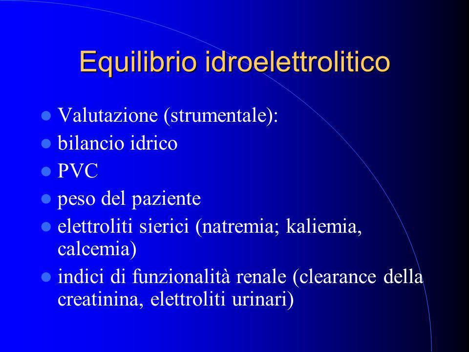 Equilibrio idroelettrolitico Valutazione (strumentale): bilancio idrico PVC peso del paziente elettroliti sierici (natremia; kaliemia, calcemia) indici di funzionalità renale (clearance della creatinina, elettroliti urinari)