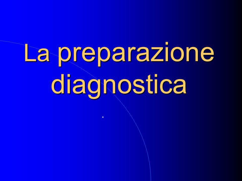 La preparazione diagnostica.