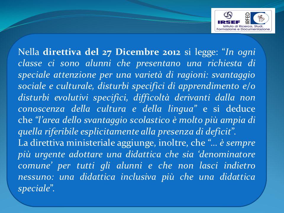 """Nella direttiva del 27 Dicembre 2012 si legge: """"In ogni classe ci sono alunni che presentano una richiesta di speciale attenzione per una varietà di r"""