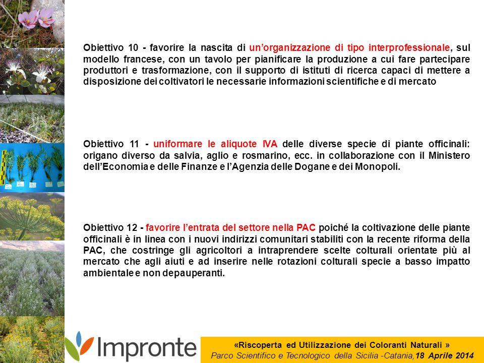 «Riscoperta ed Utilizzazione dei Coloranti Naturali » Parco Scientifico e Tecnologico della Sicilia -Catania,18 Aprile 2014 Obiettivo 10 - favorire la
