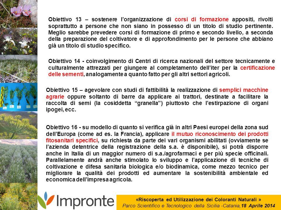 «Riscoperta ed Utilizzazione dei Coloranti Naturali » Parco Scientifico e Tecnologico della Sicilia -Catania,18 Aprile 2014 Obiettivo 13 – sostenere l