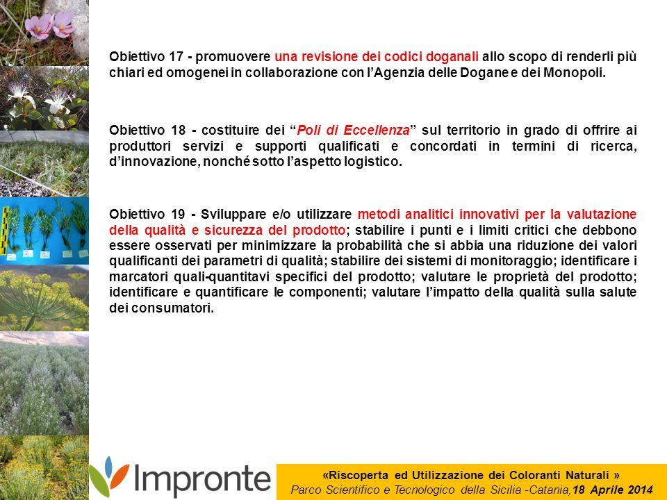 «Riscoperta ed Utilizzazione dei Coloranti Naturali » Parco Scientifico e Tecnologico della Sicilia -Catania,18 Aprile 2014 Obiettivo 17 - promuovere
