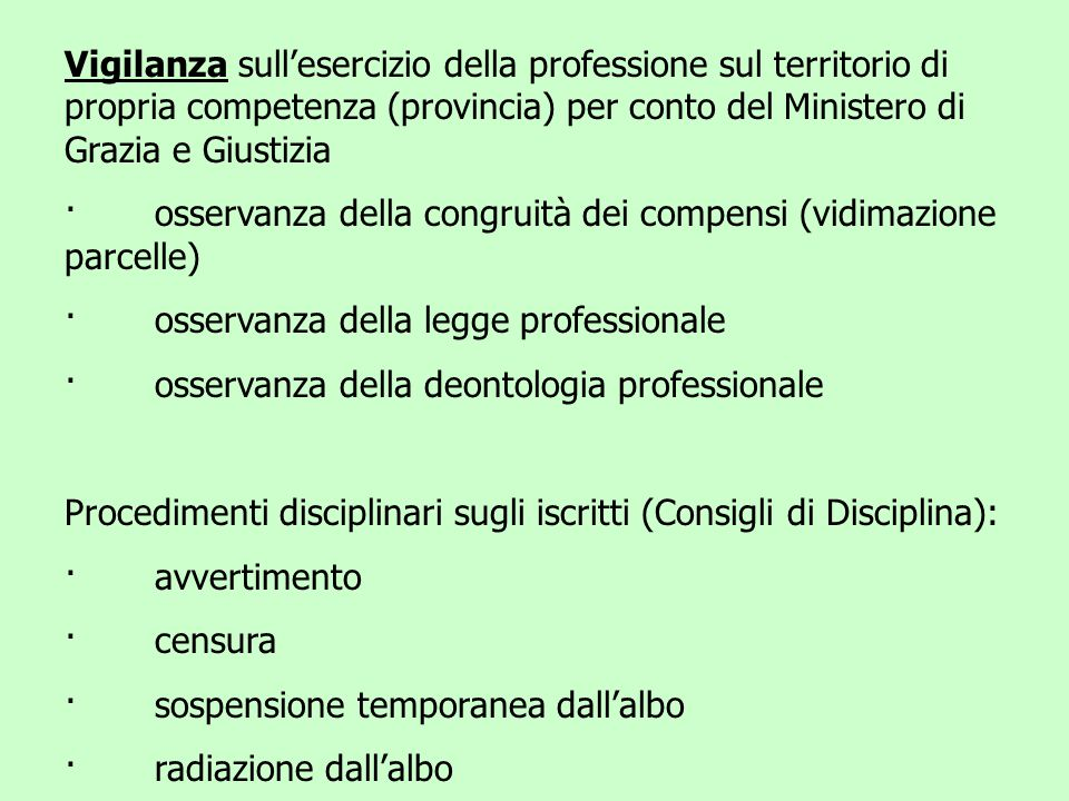 Vigilanza sull'esercizio della professione sul territorio di propria competenza (provincia) per conto del Ministero di Grazia e Giustizia · osservanza