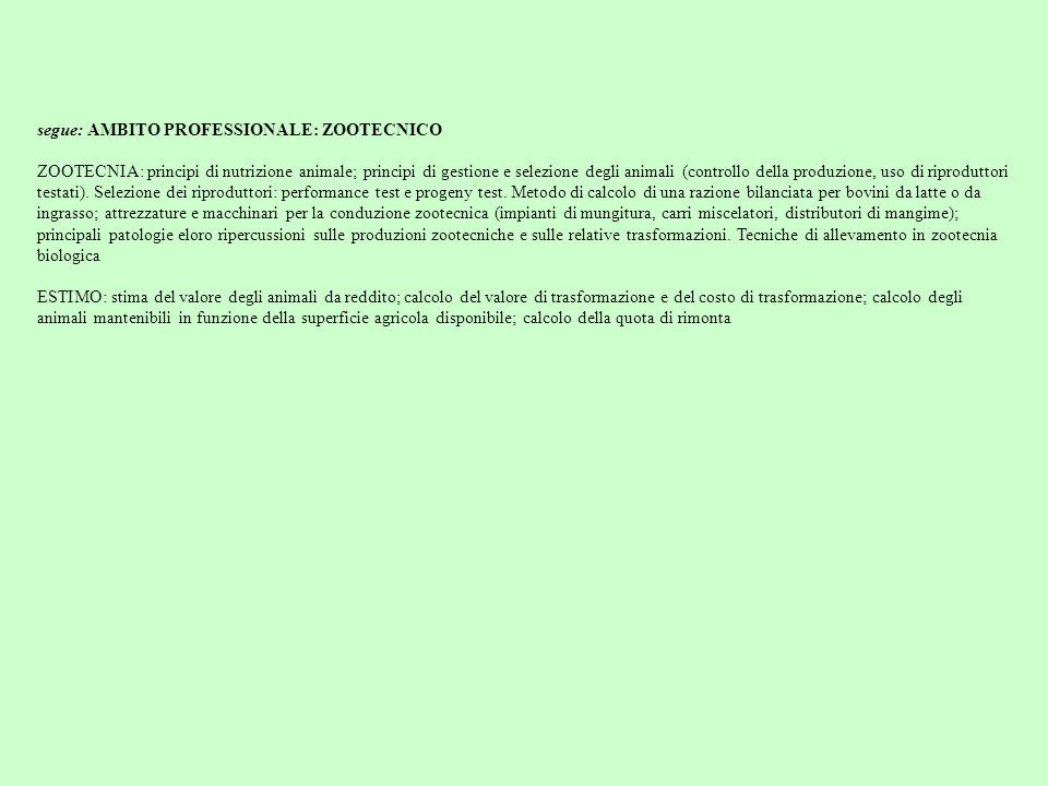segue: AMBITO PROFESSIONALE: ZOOTECNICO ZOOTECNIA: principi di nutrizione animale; principi di gestione e selezione degli animali (controllo della pro