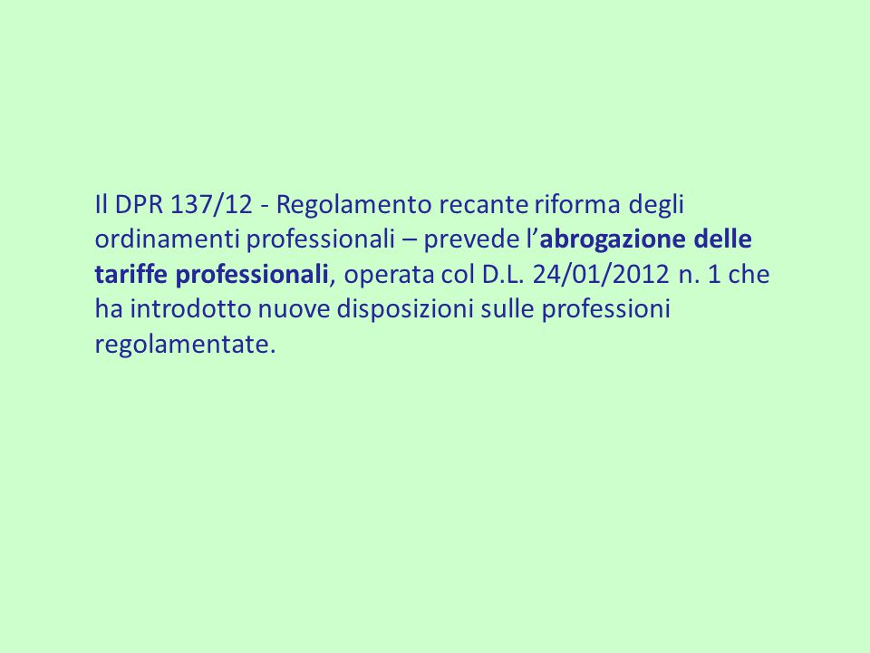 Il DPR 137/12 - Regolamento recante riforma degli ordinamenti professionali – prevede l'abrogazione delle tariffe professionali, operata col D.L. 24/0