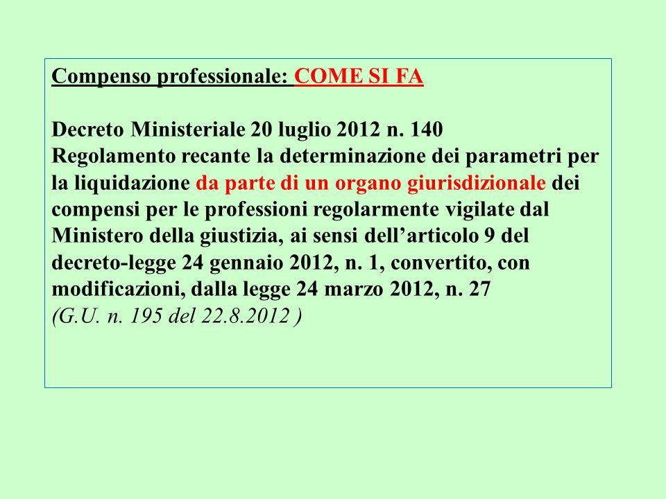 Compenso professionale: COME SI FA Decreto Ministeriale 20 luglio 2012 n. 140 Regolamento recante la determinazione dei parametri per la liquidazione