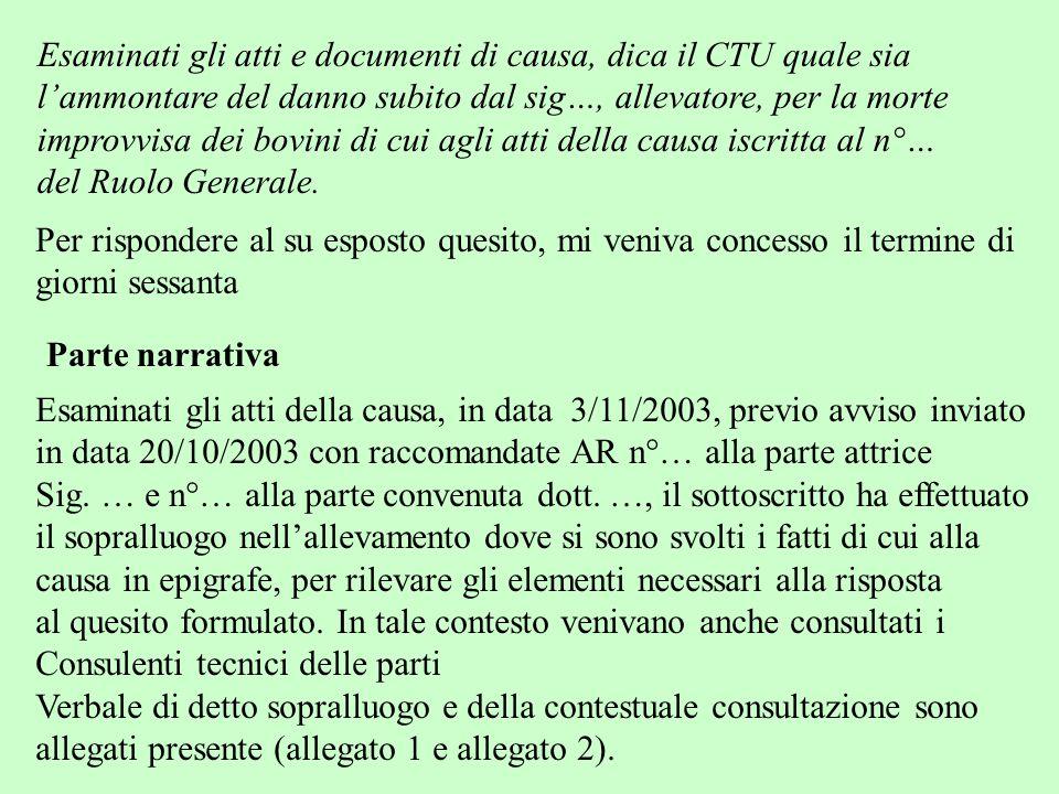 Esaminati gli atti e documenti di causa, dica il CTU quale sia l'ammontare del danno subito dal sig…, allevatore, per la morte improvvisa dei bovini d