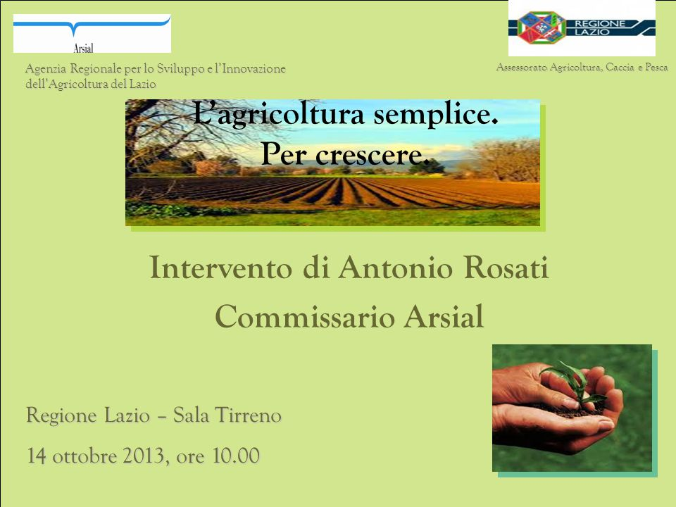 La nuova Arsial: strumento della Giunta regionale e in particolare dell'Assessorato Agricoltura per una grande operazione di divulgazione cognitiva con il mondo della produzione agricola e dell'associazionismo.