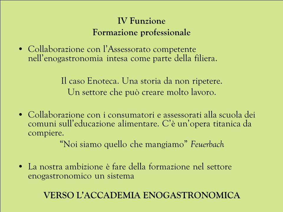 IV Funzione Formazione professionale Collaborazione con l'Assessorato competente nell'enogastronomia intesa come parte della filiera.