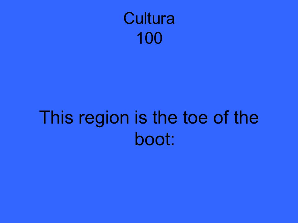 Cultura 100 This region is the toe of the boot: