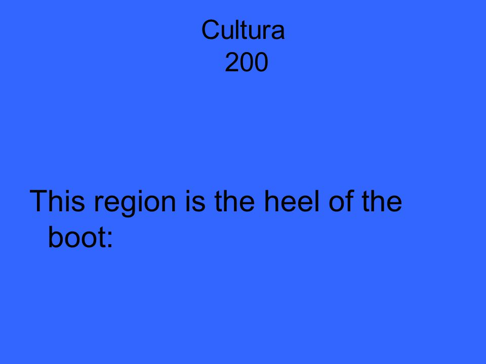 Cultura 200 This region is the heel of the boot: