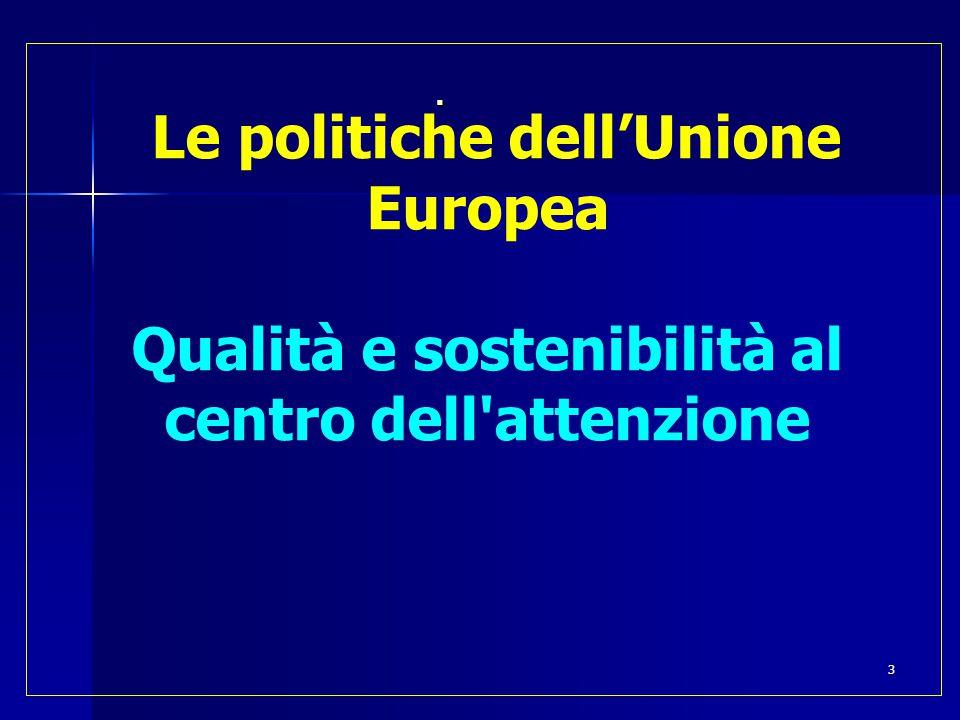  Le politiche dell'Unione Europea Qualità e sostenibilità al centro dell attenzione 3