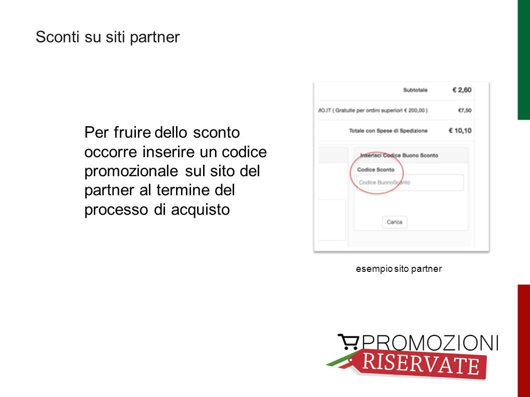 Sconti su siti partner Per fruire dello sconto occorre inserire un codice promozionale sul sito del partner al termine del processo di acquisto esempio sito partner