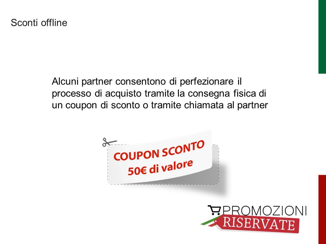 Sconti offline Alcuni partner consentono di perfezionare il processo di acquisto tramite la consegna fisica di un coupon di sconto o tramite chiamata al partner