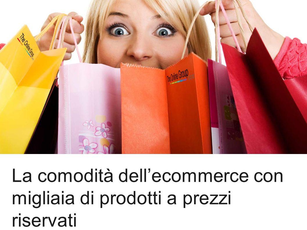La comodità dell'ecommerce con migliaia di prodotti a prezzi riservati