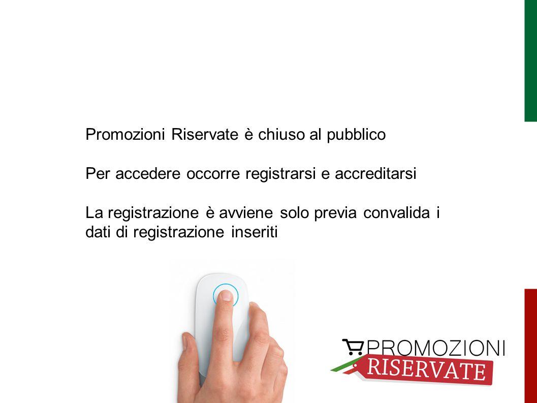 Promozioni Riservate è chiuso al pubblico Per accedere occorre registrarsi e accreditarsi La registrazione è avviene solo previa convalida i dati di registrazione inseriti