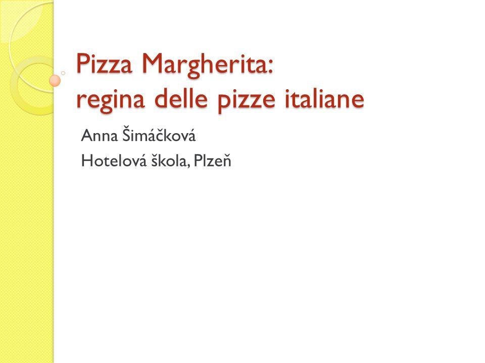 Pizza Margherita: regina delle pizze italiane Anna Šimáčková Hotelová škola, Plzeň