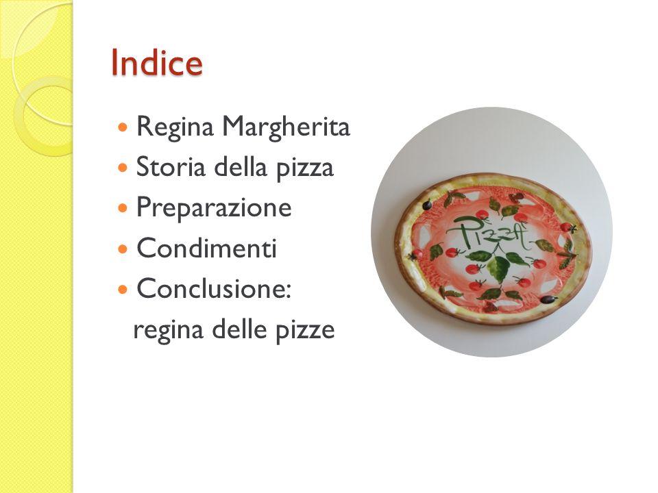 Indice Regina Margherita Storia della pizza Preparazione Condimenti Conclusione: regina delle pizze