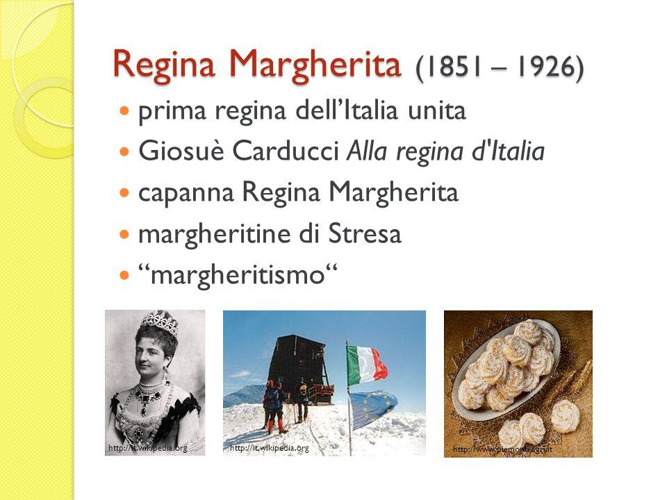 Regina Margherita (1851 – 1926) prima regina dell'Italia unita Giosuè Carducci Alla regina d Italia capanna Regina Margherita margheritine di Stresa margheritismo http://it.wikipedia.org http://www.piemonteagri.it