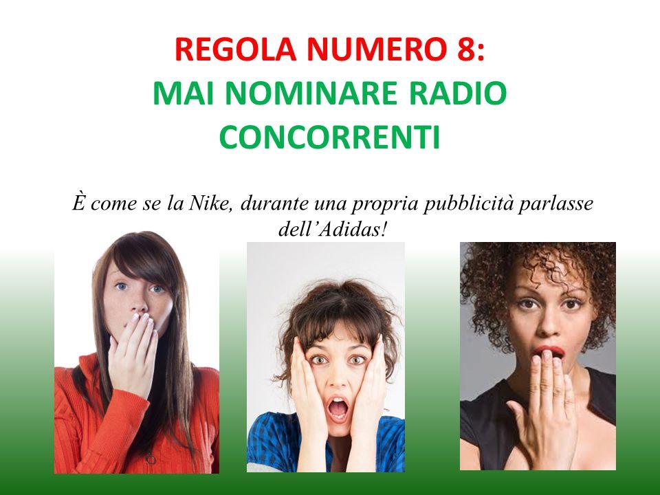 REGOLA NUMERO 8: MAI NOMINARE RADIO CONCORRENTI È come se la Nike, durante una propria pubblicità parlasse dell'Adidas!