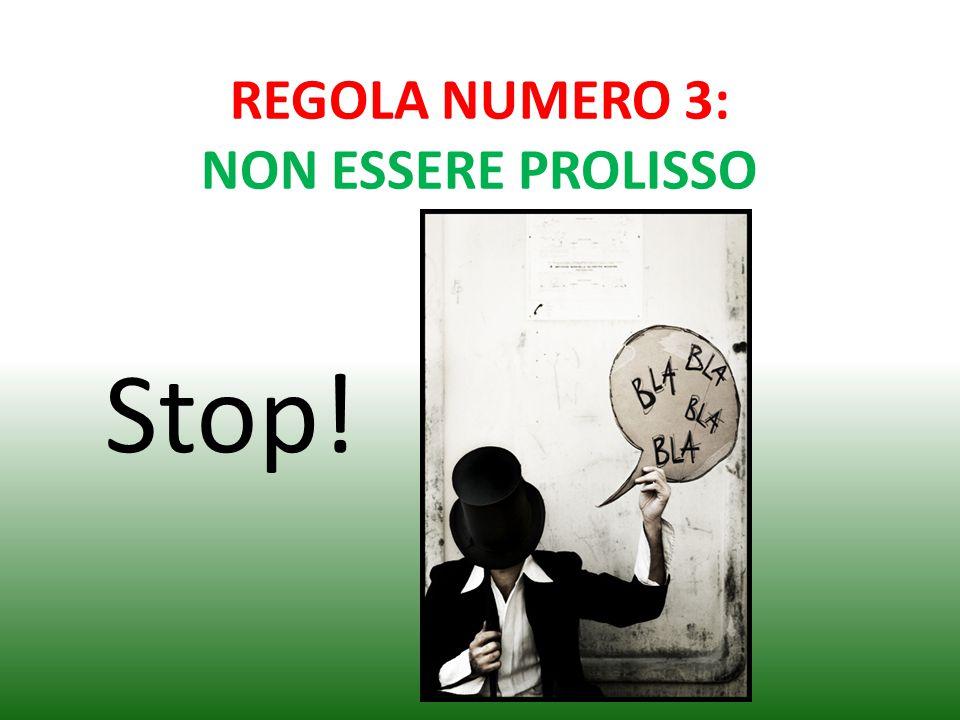 REGOLA NUMERO 3: NON ESSERE PROLISSO Stop!