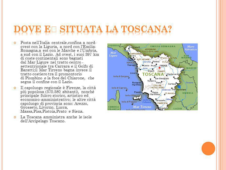 Posta nell'Italia centrale,confina a nord- ovest con la Liguria, a nord con l'Emilia- Romagna,a est con le Marche e l'Umbria, a sud con il Lazio. Ad o