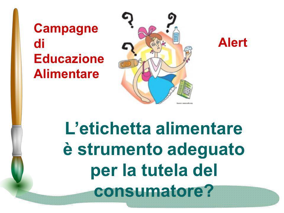 Campagne di Educazione Alimentare Alert L'etichetta alimentare è strumento adeguato per la tutela del consumatore?