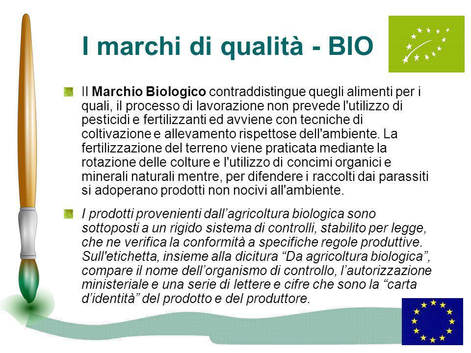 I marchi di qualità - BIO Il Marchio Biologico contraddistingue quegli alimenti per i quali, il processo di lavorazione non prevede l'utilizzo di pest