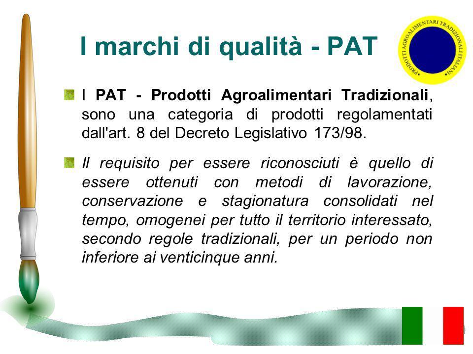 I marchi di qualità - PAT I PAT - Prodotti Agroalimentari Tradizionali, sono una categoria di prodotti regolamentati dall'art. 8 del Decreto Legislati