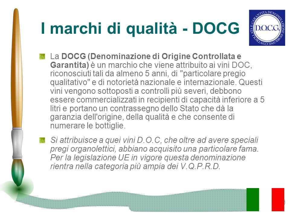 I marchi di qualità - DOCG La DOCG (Denominazione di Origine Controllata e Garantita) è un marchio che viene attribuito ai vini DOC, riconosciuti tali