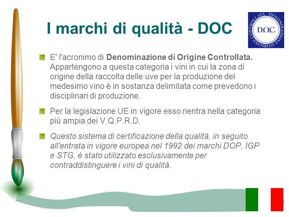 I marchi di qualità - DOC E' l'acronimo di Denominazione di Origine Controllata. Appartengono a questa categoria i vini in cui la zona di origine dell